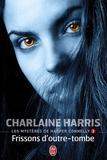 Charlaine Harris - Les mystères de Harper Connelly Tome 3 : Frissons d'outre-tombe.