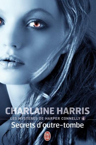 Les mystères de Harper Connelly Tome 4 Secrets d'outre-tombe
