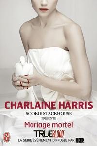 Charlaine Harris - Sookie Stackhouse présente : Mariage mortel.