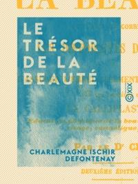 Charlemagne Ischir Defontenay - Le Trésor de la beauté - L'Art de corriger les difformités du visage.