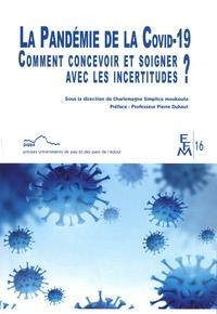 Charlemagne Simplice Moukouta - La pandémie de la Covid-19 - Comment concevoir et soigner avec les incertitudes ?.