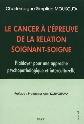 Le cancer à l'épreuve de la relation soignant-soigné. Plaidoyer pour une approche psychopathologique et interculturelle