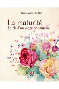 Charlemagne Sobia - La maturité, la clé d'un mariage heureux.