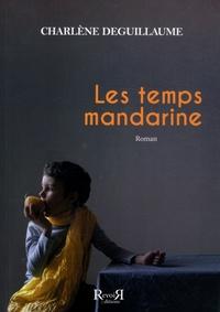 Charlène Deguillaume - Les temps mandarine.