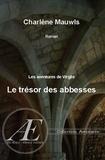 Charlène Mauwls - Le trésor des Abbesses - Un mystère historique.