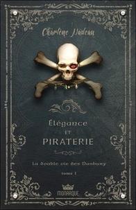 Charlène Nadeau - Elégance et piraterie Tome 1 : La double vie des Danbury.