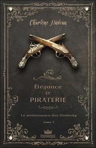 Charlène Nadeau - Elégance et piraterie Tome 2 : La renaissance des Danbury.