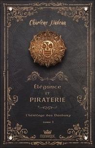 Charlène Nadeau - Elégance et piraterie Tome 3 : L'héritage des Danbury.