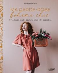 Charlène Plaut - Ma garde-robe bohème chic - 18 modèles à coudre pour une allure rétro et poétique.