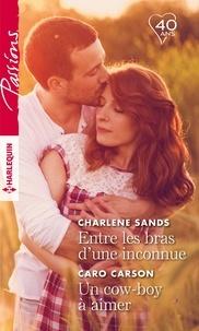 Charlene Sands et Caro Carson - Entre les bras d'une inconnue - Un cow-boy à aimer.