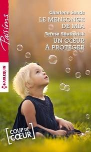 Charlene Sands et Teresa Southwick - Le mensonge de Mia - Un coeur à protéger.
