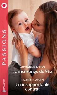 Charlene Sands et Lauren Canan - Le mensonge de Mia ; Un insupportable contrat.