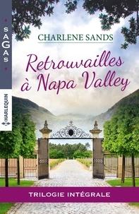 Charlene Sands - Retrouvailles à Napa Valley - Intégrale 3 romans.