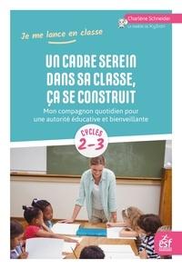 Charlène Schneider - Un cadre serein dans sa classe, ça se construit - Mon compagnon quotidien pour une autorité éducative et bienveillante.