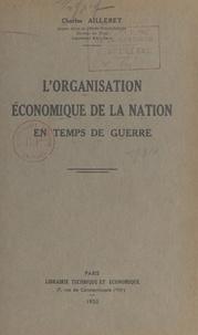Charles Ailleret - L'organisation économique de la nation en temps de guerre.
