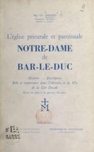 Charles Aimond - L'Église prieurale et paroissiale Notre-Dame de Bar-le-Duc - Histoire, description, rôle et importance dans l'histoire et la vie de la cité ducale.