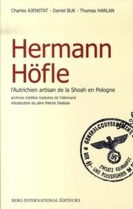 Charles Ajenstat et Daniel Buk - Hermann Höfle - L'Autrichien artisan de la Shoah en Pologne.