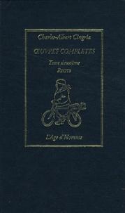 Charles-Albert Cingria - Oeuvres complètes - Tome 2, Récits, histoires et scènes.
