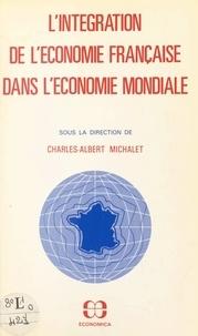 Charles-Albert Michalet - L'intégration de l'économie française dans l'économie mondiale.
