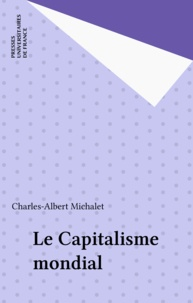 Charles-Albert Michalet - Le Capitalisme mondial.