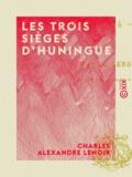 Charles Alexandre Lenoir - Les Trois Sièges d'Huningue - 1796, 1814, 1815.