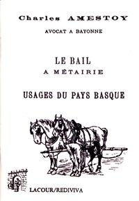 Le bail à métairie- Usages du Pays basque - Charles Amestoy |