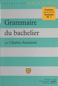 Charles Ammirati et Eric Cobast - Grammaire du bachelier - Premières toutes sections, terminales ES-L.