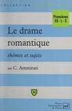 Charles Ammirati et Eric Cobast - Le drame romantique - Thèmes et sujets. Premières ES - L -S.