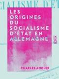 Charles Andler - Les Origines du socialisme d'État en Allemagne.