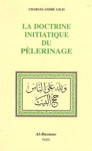 Charles-André Gilis - La Doctrine Initiatique du Pèlerinage.