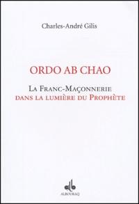 Charles-André Gilis - Ordo Ab Chao - La franc-maçonnerie dans la lumière du Prophète.