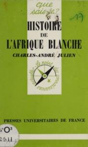 Charles-André Julien - Histoire de l'Afrique blanche - Des origines à 1945.