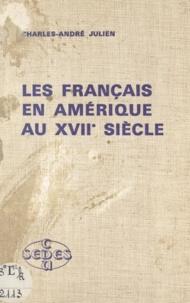 Charles-André Julien - Les Français en Amérique au XVIIe siècle.