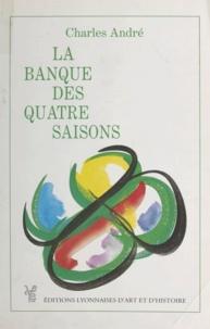 Charles André - La banque des quatre saisons - Histoire du Crédit agricole et du Crédit agricole du Sud-Est.