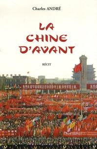 Charles André - La Chine d'avant.