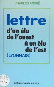 Charles André et Jean Poperen - Lettre d'un élu de l'Ouest à un élu de l'Est (Lyonnais).