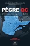 Charles-André Marchand - Pègre QC  : Pègre Qc - L'histoire du crime organisé au Québec - Des origines à 1924 - Préface d'André Cédilot.