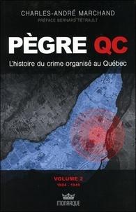 Charles-André Marchand - Pègre QC - L'histoire du crime organisé au Québec Volume 2, 1924 à 1949.