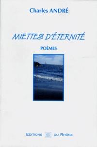 Charles André - Miettes d'éternité - Poèmes.