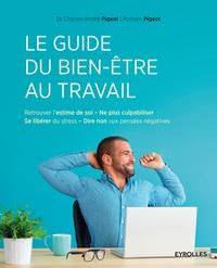 Charles-André Pigeot et Romain Pigeot - Le guide du bien-être au travail.