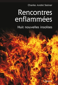 Charles André Steiner - Rencontres enflammées - Huit nouvelles insolites.