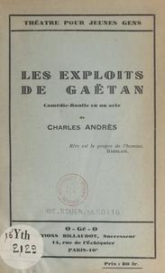 Charles Andrès - Les exploits de Gaëtan - Comédie-bouffe en un acte.