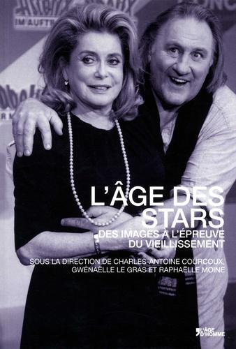 Charles-Antoine Courcoux et Gwénaëlle Le Gras - L'âge des stars - Des images à l'épreuve du vieillissement.