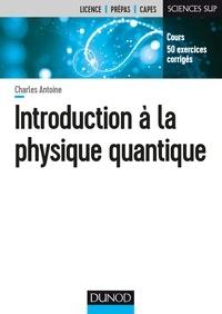 Charles Antoine - Introduction à la physique quantique.
