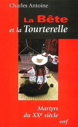 Charles Antoine - La bête et la tourterelle - Martyrs au XXème siècle.