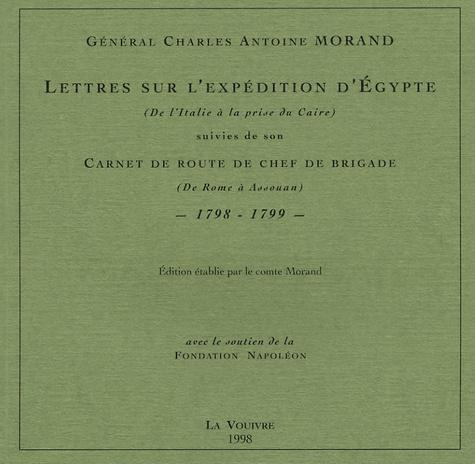 Charles-Antoine Morand - Lettres sur l'expédition d'Egypte (De l'Italie à la prise du Caire) suivies de son Carnet de route de chef de brigade (De Rome à Assouan) - 1798-1799.