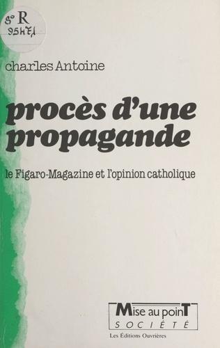 """Procès d'une propagande. Le """"Figaro-magazine"""" et l'opinion catholique"""
