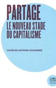 Charles-Antoine Schwerer - Partage, le nouveau stade du capitalisme.