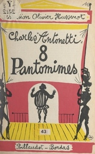 Charles Antonetti et Olivier Hussenot - Huit pantomines.