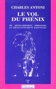 Charles Antoni - Le vol du Phénix - Du développement personnel au développement essentiel.